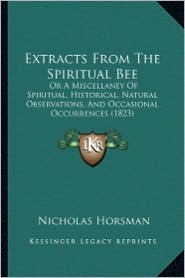 Extracts from the Spiritual Bee: Or a Miscellaney of Spiritual, Historical, Natural Observations, and Occasional Occurrences (1823)
