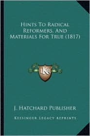 Hints to Radical Reformers, and Materials for True (1817)