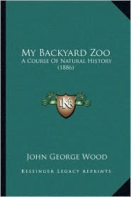 My Backyard Zoo: A Course of Natural History (1886)