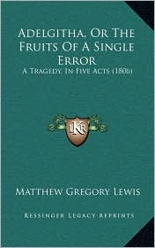 Adelgitha, or the Fruits of a Single Error: A Tragedy, in Five Acts (1806)