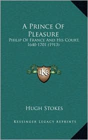 A Prince of Pleasure: Philip of France and His Court, 1640-1701 (1913)