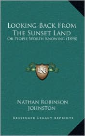 Looking Back from the Sunset Land: Or People Worth Knowing (1898)