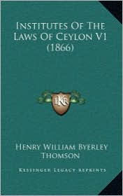 Institutes of the Laws of Ceylon V1 (1866)