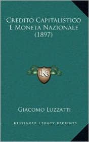 Credito Capitalistico E Moneta Nazionale (1897)