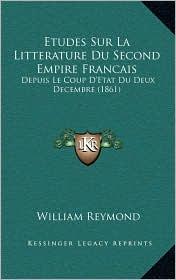 Etudes Sur La Litterature Du Second Empire Francais: Depuis Le Coup D'Etat Du Deux Decembre (1861)