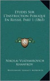 Etudes Sur L'Instruction Publique En Russie, Part 1 (1865)