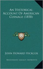An Historical Account of American Coinage (1858)