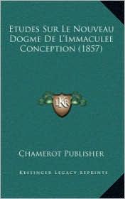 Etudes Sur Le Nouveau Dogme de L'Immaculee Conception (1857)