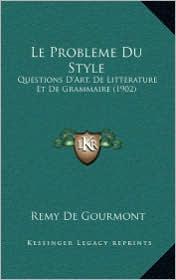 Le Probleme Du Style: Questions D'Art, de Litterature Et de Grammaire (1902)