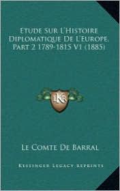 Etude Sur L'Histoire Diplomatique de L'Europe, Part 2 1789-1815 V1 (1885)
