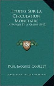Etudes Sur La Circulation Monetaire: La Banque Et Le Credit (1865)