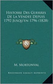 Histoire Des Guerres de La Vendee Depuis 1792 Jusqu'en 1796 (1828)