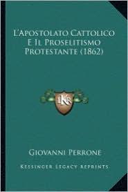 L'Apostolato Cattolico E Il Proselitismo Protestante (1862)
