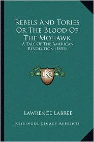 Rebels and Tories or the Blood of the Mohawk: A Tale of the American Revolution (1851)