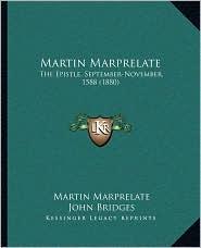 Martin Marprelate: The Epistle, September-November, 1588 (1880)