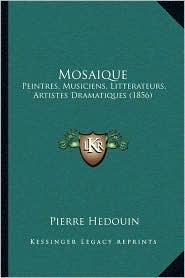 Mosaique: Peintres, Musiciens, Litterateurs, Artistes Dramatiques (1856)
