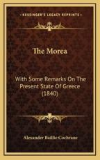 The Morea: With Some Remarks on the Present State of Greece (1840)