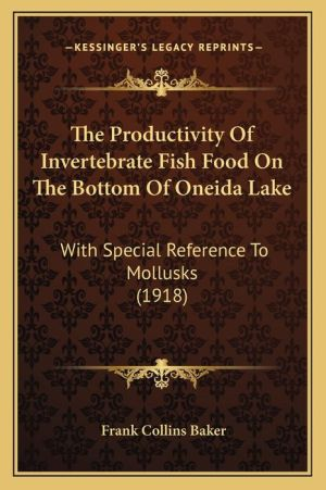 The Productivity of Invertebrate Fish Food on the Bottom of Oneida Lake: With Special Reference to Mollusks (1918)