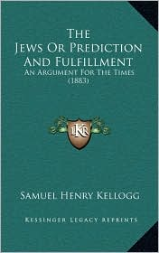The Jews or Prediction and Fulfillment: An Argument for the Times (1883)