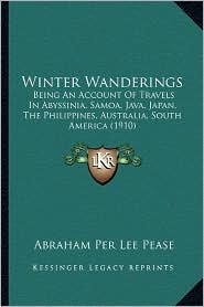 Winter Wanderings: Being an Account of Travels in Abyssinia, Samoa, Java, Japan, the Philippines, Australia, South America (1910)