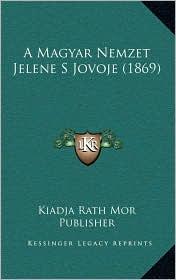 A Magyar Nemzet Jelene S Jovoje (1869)