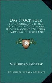 Das Stockholz: Seine Fruhere Und Jetzige Bedeutung in Deutschland Und Die Maschinen Zu Dessen Gewinnung in Theorie Und Praxis (1903)