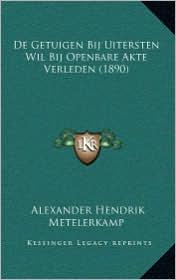 de Getuigen Bij Uitersten Wil Bij Openbare Akte Verleden (1890)