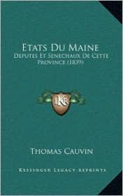 Etats Du Maine: Deputes Et Senechaux de Cette Province (1839)