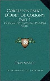 Correspondance D'Odet de Coligny, Part 1: Cardinal de Chatillon, 1537-1568 (1885)