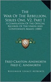The War of the Rebellion, Series One, V2, Part 1: A Compilation of the Official Records of the Union and Confederate Armies (1880)