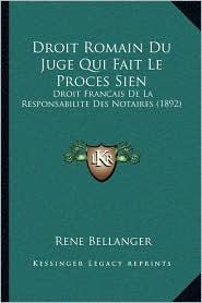 Droit Romain Du Juge Qui Fait Le Proces Sien: Droit Francais de La Responsabilite Des Notaires (1892)