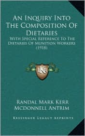An Inquiry Into the Composition of Dietaries: With Special Reference to the Dietaries of Munition Workers (1918)