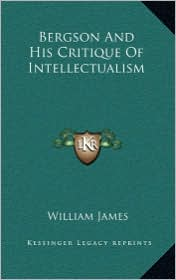 Bergson and His Critique of Intellectualism