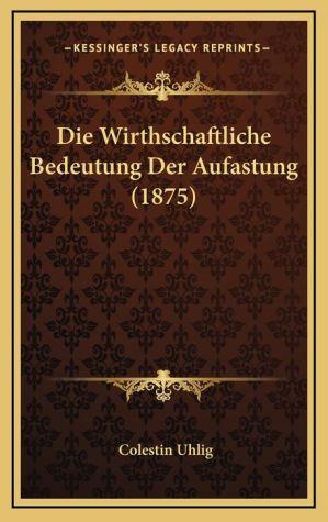 Die Wirthschaftliche Bedeutung Der Aufastung (1875)