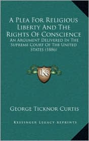 A Plea for Religious Liberty and the Rights of Conscience: An Argument Delivered in the Supreme Court of the United States (1886)