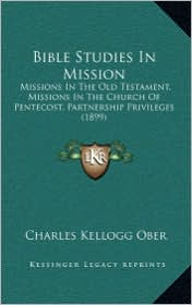 Bible Studies in Mission: Missions in the Old Testament, Missions in the Church of Pentecost, Partnership Privileges (1899)