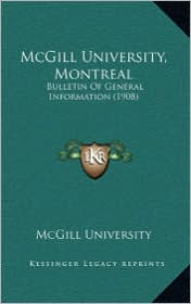McGill University, Montreal: Bulletin of General Information (1908)