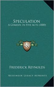Speculation: A Comedy, in Five Acts (1800)