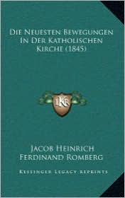 Die Neuesten Bewegungen in Der Katholischen Kirche (1845)