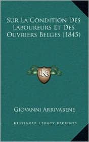 Sur La Condition Des Laboureurs Et Des Ouvriers Belges (1845)