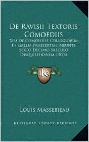 de Ravisii Textoris Comoediis: Seu de Comoediis Collegiorum in Gallia Praesertim Ineunte Sexto Decimo Saeculo Disquisitionem (1878)