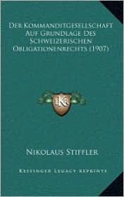 Der Kommanditgesellschaft Auf Grundlage Des Schweizerischen Obligationenrechts (1907)