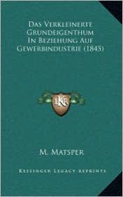 Das Verkleinerte Grundeigenthum in Beziehung Auf Gewerbindustrie (1845)