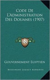 Code de L'Administration Des Douanes (1907)