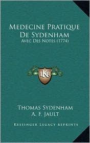 Medecine Pratique de Sydenham: Avec Des Notes (1774)