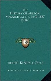 The History of Milton, Massachusetts, 1640-1887 (1887)