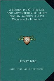 A Narrative of the Life and Adventures of Henry Bibb an American Slave Written by Himself