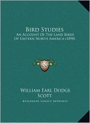 Bird Studies: An Account of the Land Birds of Eastern North America (1898)