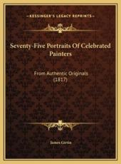 Seventy-Five Portraits of Celebrated Painters: From Authentic Originals (1817)