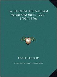 La Jeunesse de William Wordsworth, 1770-1798 (1896) La Jeunesse de William Wordsworth, 1770-1798 (1896)